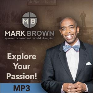 Mark Brown, CSP, WCPS ~ Explore Your Passion!
